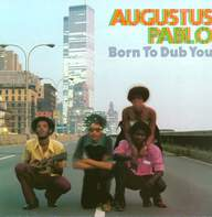 Augustus Pablo: Born To Dub You