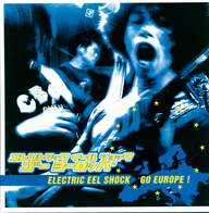 Electric Eel Shock: Electric Eel Shock Go Europe!