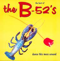 The B-52's: The Best Of The B-52's - Dance This Mess Around