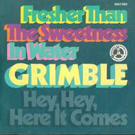 Grimble: Fresher Than The Sweetness In Water/Hey, Hey, Here It Comes