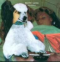 White Lung: Deep Fantasy