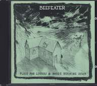 Beefeater: Plays For Lovers & House Burning Down