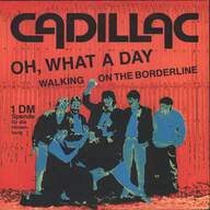 Cadillac (28): Oh, What A Day / Walking On The Borderline