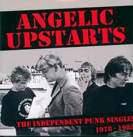 Angelic Upstarts: The Independent Punk Singles Collection