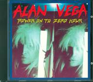 Alan Vega: Power On To Zero Hour
