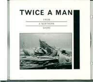 Twice a Man: From A Northern Shore