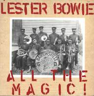 Lester Bowie: All The Magic!