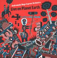 Andromeda Mega Express Orchestra: Live On Planet Earth