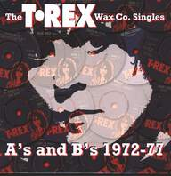 T. Rex: The T•Rex Wax Co. Singles A's And B's 1972-77