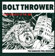 Bolt Thrower: Grind Madness At The BBC - The Earache Peel Sessions