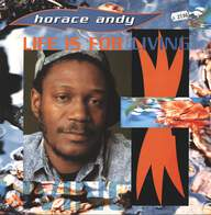 Horace Andy: Life Is For Living