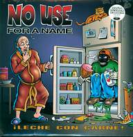 No Use For a Name: ¡Leche Con Carne!
