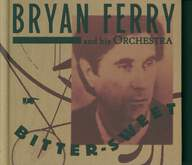 The Bryan Ferry Orchestra: Bitter-Sweet