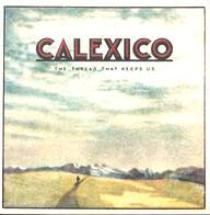 Calexico: The Thread That Keeps Us