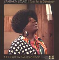 Barbara Brown (2): Got To Be Somebody: The XL Sessions 1960s Memphis Gold