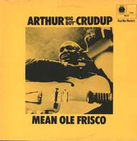 "Arthur ""Big Boy"" Crudup: Mean Ole Frisco"
