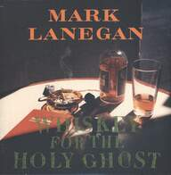 Mark Lanegan: Whiskey For The Holy Ghost