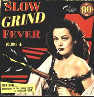 Various: Slow Grind Fever Volume 4 - EVEN MORE... Adventures In The Sleazy World Of POPCORN NOIR...