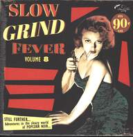 Various: Slow Grind Fever Volume 8 (Still Further...Adventures In The Sleazy World Of Popcorn Noir)