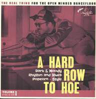 Various: A Hard Row To Hoe Vol. 1 - Dark & Moody Rhytm And Blues Popcorn - Style