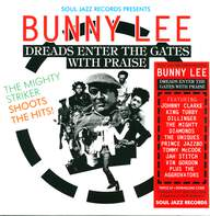 Bunny Lee: Dreads Enter The Gates With Praise