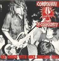 Corrosion Of Conformity: Six Songs With Mike Singing: 1985