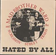 Mad Brother Ward And The Screamin' Street Trash: Hated By All
