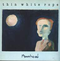 Thin White Rope: Moonhead