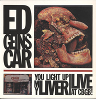 Ed Gein's Car: You Light Up My Liver (Live At CBGB!)