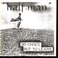 Half Man: No Choice But To Learn