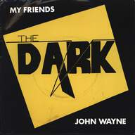 Dark: My Friends / John Wayne