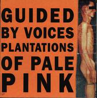 Guided By Voices: Plantations Of Pale Pink