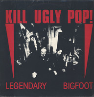 Kill Ugly Pop: Legendary Bigfoot