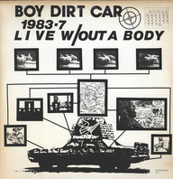 Boy Dirt Car: 1983-7 Live W/Out A Body