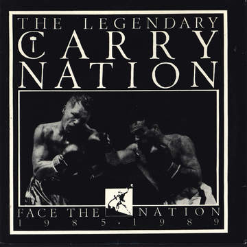 Carry Nation: Face The Nation 1985 • 1989