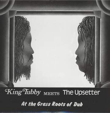 King Tubby / Upsetter: At The Grass Roots Of Dub