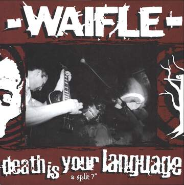 """Waifle / Death Is Your Language: A Split 7"""""""