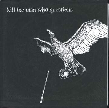 Kill the Man Who Questions: Kill The Man Who Questions