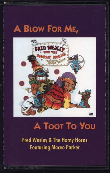 Fred Wesley & The Horny Horns: A Blow For Me, A Toot To You