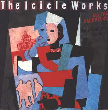 The Icicle Works: All The Daughters (Of Her Father's House)