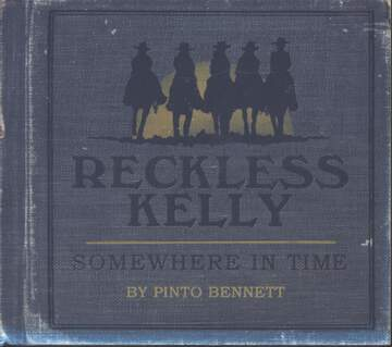Reckless Kelly: Somewhere In Time