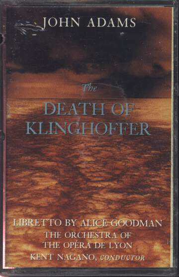 John Adams / Alice Goodman / Orchestre De L'Opéra De Lyon / Kent Nagano: The Death Of Klinghoffer