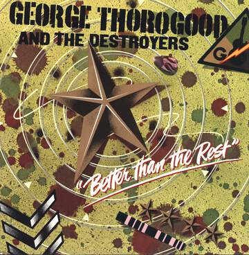 George Thorogood & The Destroyers: Better Than The Rest