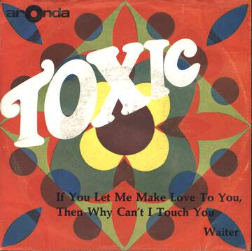 Toxic: If You Let Me Make Love To You, Then Why Can't I Touch You