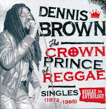 Dennis Brown: The Crown Prince Of Reggae: Singles (1972-1985)