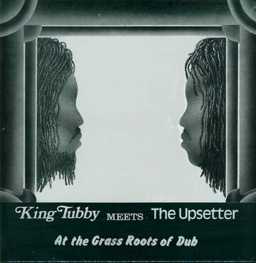 King Tubby / The Upsetter: At The Grass Roots Of Dub