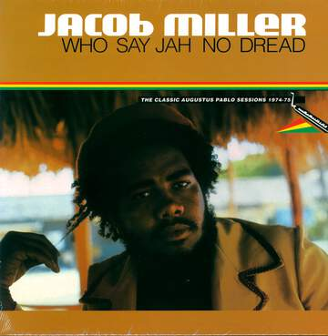 Jacob Miller: Who Say Jah No Dread (The Classic Augustus Pablo Sessions 1974-75)