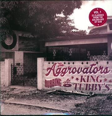 The Aggrovators: Dubbing At King Tubby's Vol. 1