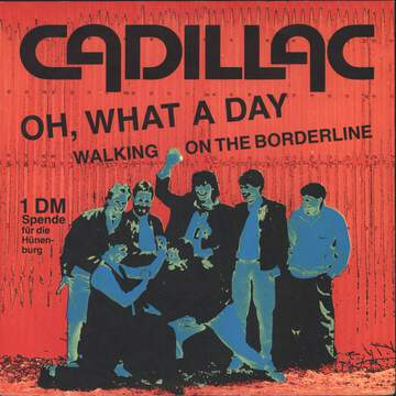 Cadillac: Oh, What A Day / Walking On The Borderline