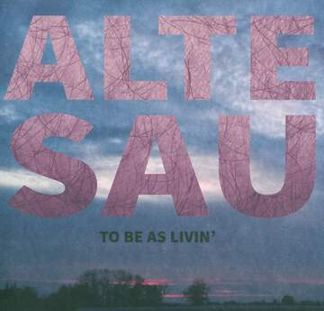 Alte Sau: To Be As Livin'